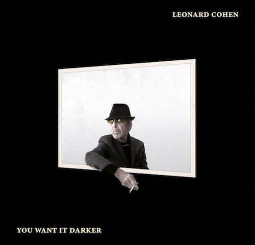 LEONARD COHEN – You Want It Darker (Columbia)
