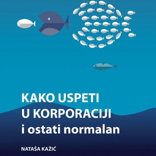 Kako uspeti u korporaciji i ostati normalan - Nataša Kažić (SlovoPres)