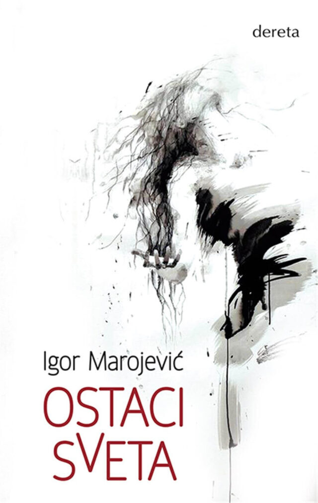 Ostaci sveta – Igor Marojević (Dereta)